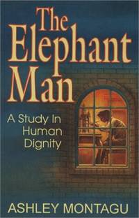 The Elephant Man: A Study in Human Dignity by Montagu, Ashley