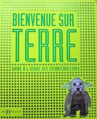 image of Bienvenue sur Terre : Guide à l'usage des extraterrestres