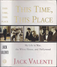image of This Time, This Place: My Life in War, the White House, and Hollywood
