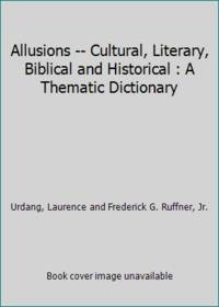 Allusions -- Cultural, Literary, Biblical and Historical : A Thematic Dictionary