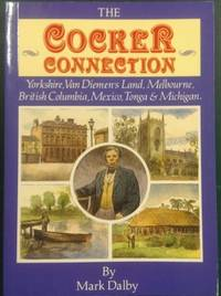 The Cocker Connection : Yorkshire, Van Diemen's Land, Melbourne, British Columbia, Mexico,...