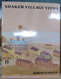 Shaker Village Views:  Illustrated Maps and Landscape Drawings by Shaker  Artists of the Nineteenth Century by  Robert P Emlen - First Printing - 1987 - from Old Saratoga Books (SKU: 45386)
