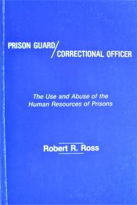 Prison Guard/Correctional Officer. the Use and Abuse of the Human Resources of Prison