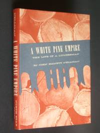 A White Pine Empire: The Life of a Lumberman by  John Emmett Nelligan - Hardcover - Second Edition - 1969 - from Bookworks (SKU: s0622)