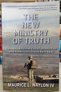 The New Ministry of Truth: Combat Advisors in Afghanistan and America's Great Betrayal