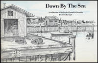 Down By the Sea: A Collection of Atlantic Canada's favorite Seafood Recipes