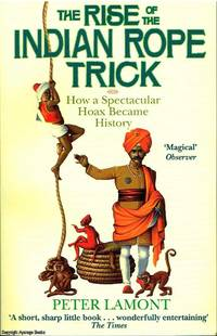 The Rise of the Indian Rope Trick by Peter Lamont - Paperback - Second Edition - 2005 - from Ayerego Books (IOBA) (SKU: 45295)