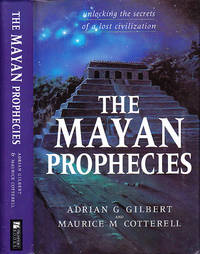 The Mayan Prophecies Unlocking the Secrets of a Lost Civilization by  Maurice M  Adrian G.; Cotterell - First Edition  - 1999 - from BOOX and Biblio.co.uk