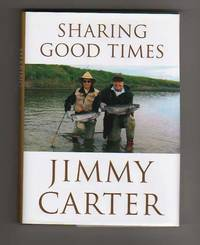 SHARING GOOD TIMES by  Jimmy Carter - Signed First Edition - 2004 - from Collectible Book Shoppe and Biblio.co.uk