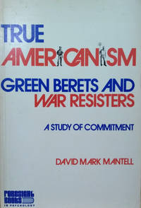 image of True Americanism:  Green Berets and War Resisters, a Study of Commitment