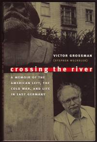 image of CROSSING THE RIVER:  A Memoir of the American Left, the Cold War, and life in East Germany.