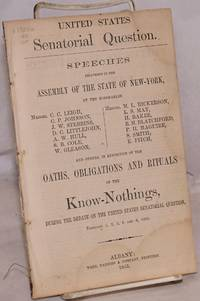 image of United States senatorial question; speeches delivered in the Assembly of the State of New-York by the honorables messrs. C.C. Leigh, C. P. Johnson, J. W. Stebbins [et al.] and others, in exposition of the oaths, obligations and rituals of the Know-Nothings, during the debate on the United States senatorial question, February 1, 2, 3, 5 and 6, 1855