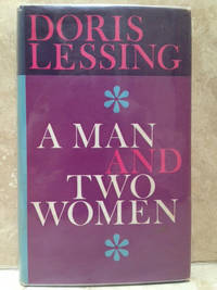 A Man and Two Women (RUTH FIRST AND JOE SLOVO'S COPY WITH THEIR SIGNATURE AND DORIS LESSING'S)