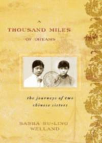A Thousand Miles of Dreams : The Journeys of Two Chinese Sisters by Sasha Su-Ling Welland - Hardcover - 2006 - from ThriftBooks and Biblio.com