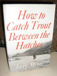 How To Catch Trout Between The Hatches