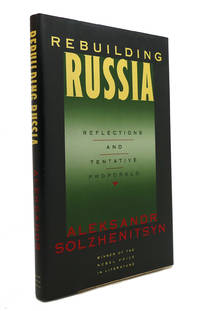 REBUILDING RUSSIA Reflections and Tentative Proposals by Aleksandr Solzhenitsyn  - First Edition; First Printing  - 1991  - from Rare Book Cellar (SKU: 147190)