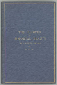 THE FLOWER OF IMMORTAL BEAUTY AND OTHER TALES. By D. C. S.