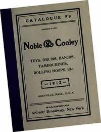 1912 Noble and Cooley Catalogue F9 : Toys Drums Banjos Tambourines Rolling Hoops Etc by  Mass Noble and Cooley ; Manufacturer. Grandville - Paperback - from Great Pacific Book Co. (SKU: 08030398)