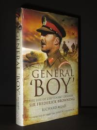 General 'Boy'. The Life of Lieutenant General Sir Frederick Browning