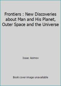 Frontiers : New Discoveries about Man and His Planet, Outer Space and the Universe