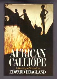 AFRICAN CALLIOPE, A JOURNEY TO THE SUDAN by  Edward Hoagland - First Edition - 1979 - from TBCL  The Book Collector's Library (SKU: 32008)