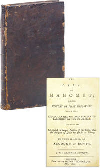 Life of Mahomet; or, The History of That Imposture which was begun, carried on, and finally established by him in Arabia; and which has subjugated a larger portion of the globe, than the religion of Jesus has yet set at liberty. To which is added, an account of Egypt