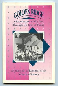 Golden Ridge: A Recollection of the Past Through the Eyes of Today. A Collection of Reminiscences...