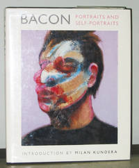 Bacon: Portraits and Self-Portraits by Introduction by Milan Kundera; France Borel - 1996