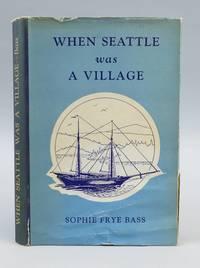 WHEN SEATTLE WAS A VILLAGE