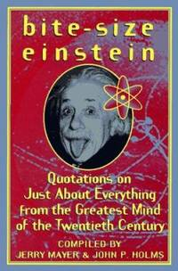 Bite-Size Einstein : Quotations on Just about Everything from the Greatest Mind of the Twentieth...
