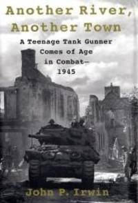 image of Another River, Another Town: A Teenage Tank Gunner Comes of Age in Combat--1945
