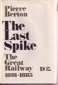 The Last Spike : The Great Railway, 1881-1885