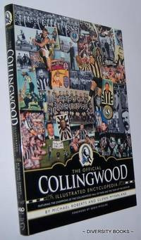 THE OFFICIAL COLLINGWOOD ILLUSTRATED ENCYCLOPEDIA : Featuring the Champions of the Collingwood Hall of Fame and the Team of the Century