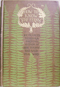 How to Know the Ferns:  A Guide to the Names, Haunts, and Habits of Our  Common Ferns