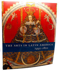 THE ARTS IN LATIN AMERICA 1492-1820 by Joseph J. Rishel & Suzanne L. Stratton-Pruitt - Paperback - First Edition; First Printing - 2006 - from Rare Book Cellar and Biblio.com