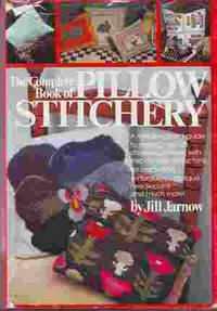 The Complete Book of Pillow Stichery by  Jill Jarnow - First Edition - 1979 - from Odds and Ends Shop and Biblio.com