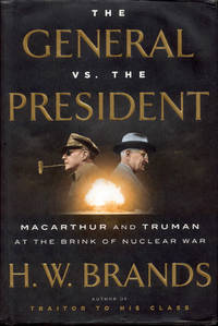 image of The General vs. the President: MacArthur and Truman at the Brink of Nuclear War