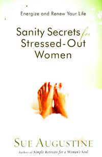 image of Sanity Secrets for Stressed-Out Women Energize and Renew Your Life