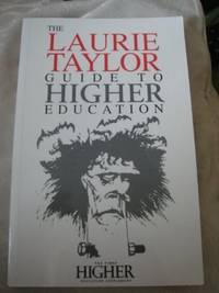 THE LAURIE TAYLOR GUIDE TO HIGHER EDUCATION