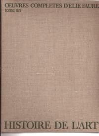 Oeuvres complètes Tome 1 - Histoire de l'Art 1 : L'Art antique - L'Art médiéval - L'Art renaissant. Tome 2 : Histoire de l'Art. Tome 2 : L'Art moderne - L'Esprit des formes. Tome 3 - Oeuvres diverses - Correspondances by Elie Faure - 1964 - from Le Grand Chene (SKU: 28688)