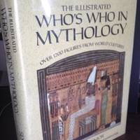 image of The Illustrated Who's Who in Mythology: Over 1200 Figures from World Cultures