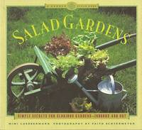 Salad Gardens:  Simple Secrets for Glorious Gardens -- Indoors and Out