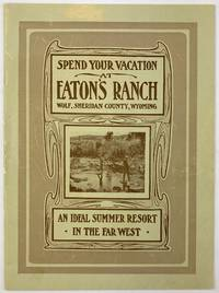 Spend Your Vacation at Eaton's Ranch Wolf, Sheridan County, Wyoming [cover title]