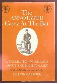 The Annotated Casey at the Bat: A Collection of Ballads about the Mighty Casey