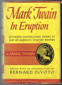 Mark Twain In Eruption Hitherto Unpublished Pages About Men And Events By  Mark Twain Edited And With An Introduction By Bernard Devoto  - 1st  Edition/1st Printing