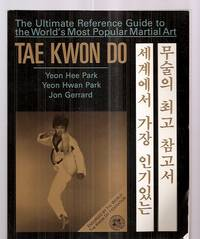 TAE KWON DO: THE ULTIMATE REFERENCE GUIDE TO THE WORLD'S MOST POPULAR  MARTIAL ART by  Yeon Hee and Yeon Hwan Park and Jon Gerrard Park - Paperback - Later Printing - 1989 - from biblioboy (SKU: 68017)