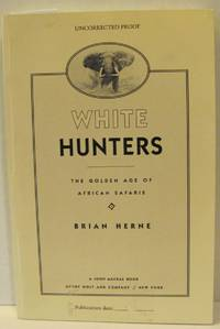 White Hunters, the Golden Age of African Safaris