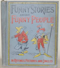 FUNNY STORIES ABOUT FUNNY PEOPLE In Rhymes, Pictures and Jingles