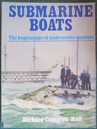 Submarine Boats: The Beginnings of Underwater Warfare
