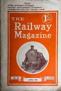 "The Railway Magazine (with Which is Incorporated ""Transport & Travel World) April 1934, No 442, Vol LXXXIV, (After Lawrence in Arabia)"